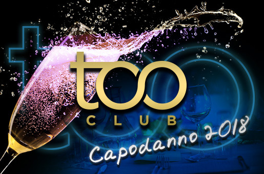 Capodanno 2018 Too Club: cena e disco